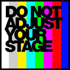 Do Not Adjust Your Stage